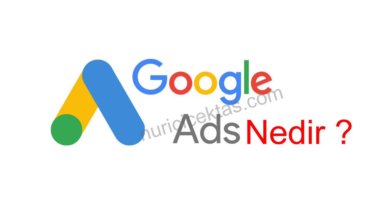 Ads ( Adwords ) Google Reklam Nedir ?