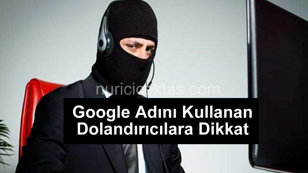 Google İsmini Kullanan Dolandırıcılar Dikkat